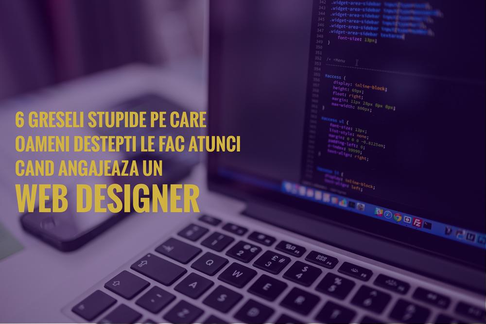 6 Greseli Stupide Pe Care Oameni Destepti le Fac Atunci Cand Angajeaza un Web Designer
